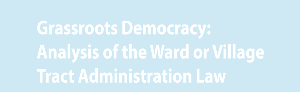 Grassroots Democracy: Analysis of the Ward or Village Tract Administration Law